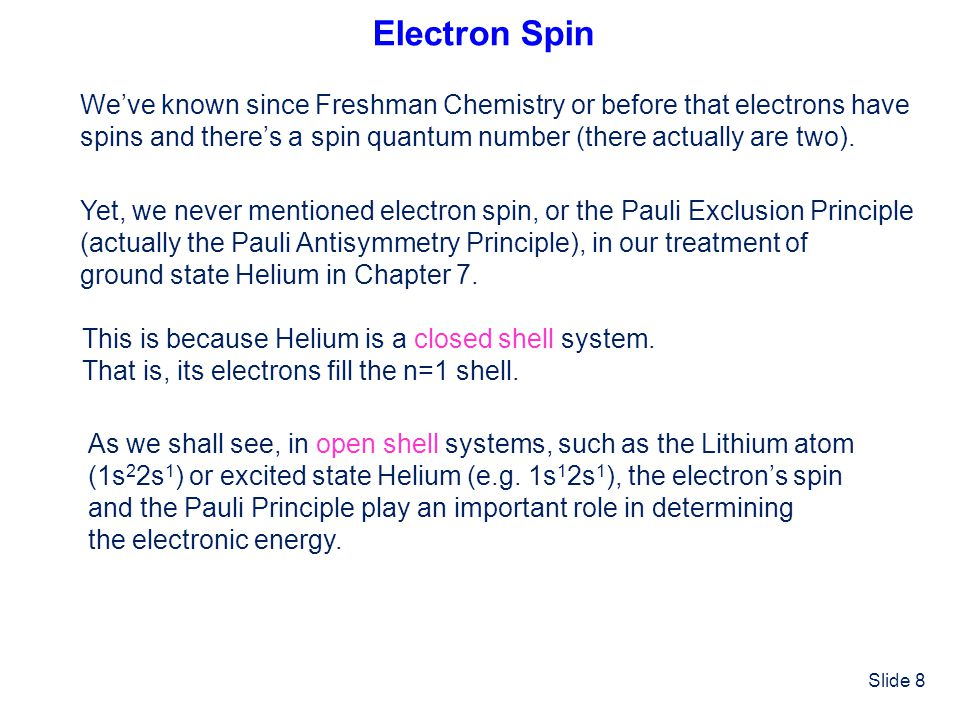 Electron Spin We've known since Freshman Chemistry or before that electrons have. spins and there's a spin quantum number (there actually are two).