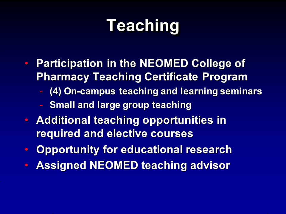 Teaching Participation in the NEOMED College of Pharmacy Teaching Certificate Program. (4) On-campus teaching and learning seminars.