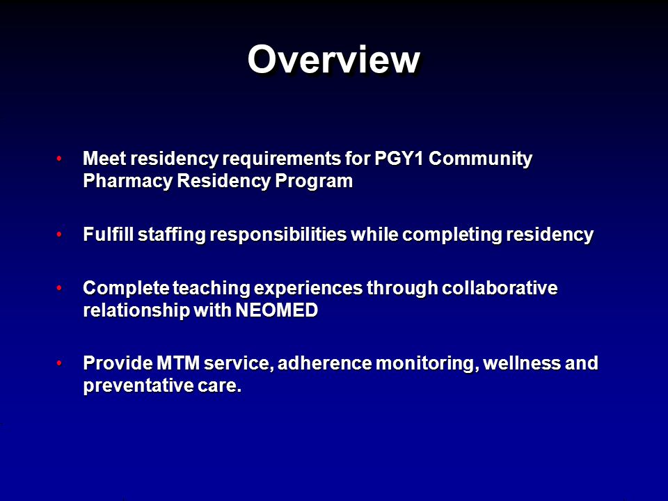 Overview Meet residency requirements for PGY1 Community Pharmacy Residency Program. Fulfill staffing responsibilities while completing residency.