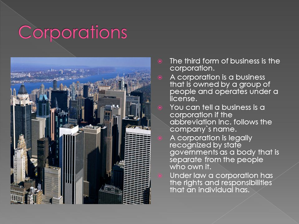 Corporations The third form of business is the corporation.