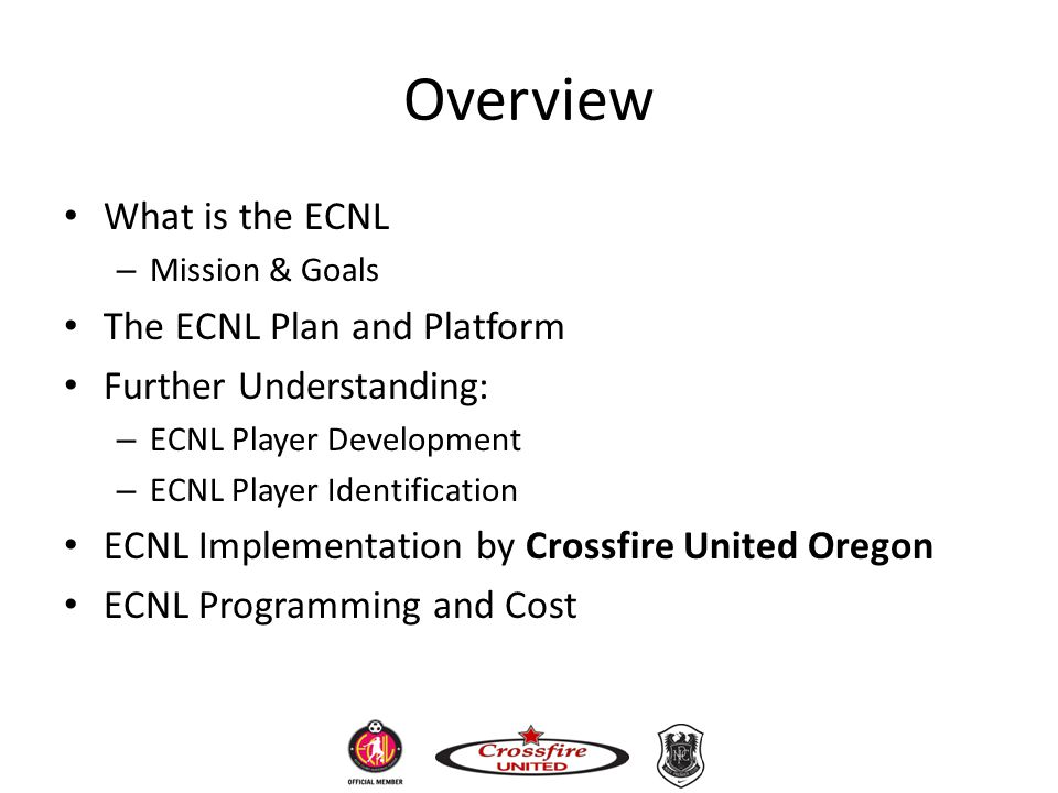 Overview What is the ECNL The ECNL Plan and Platform