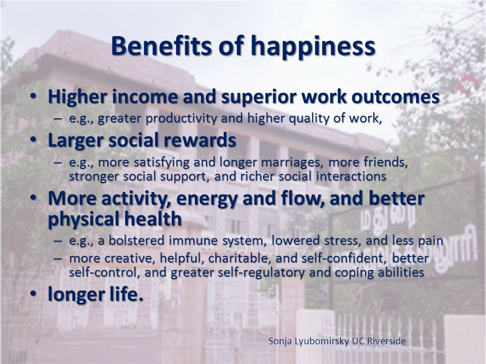 Benefits of happiness Higher income and superior work outcomes