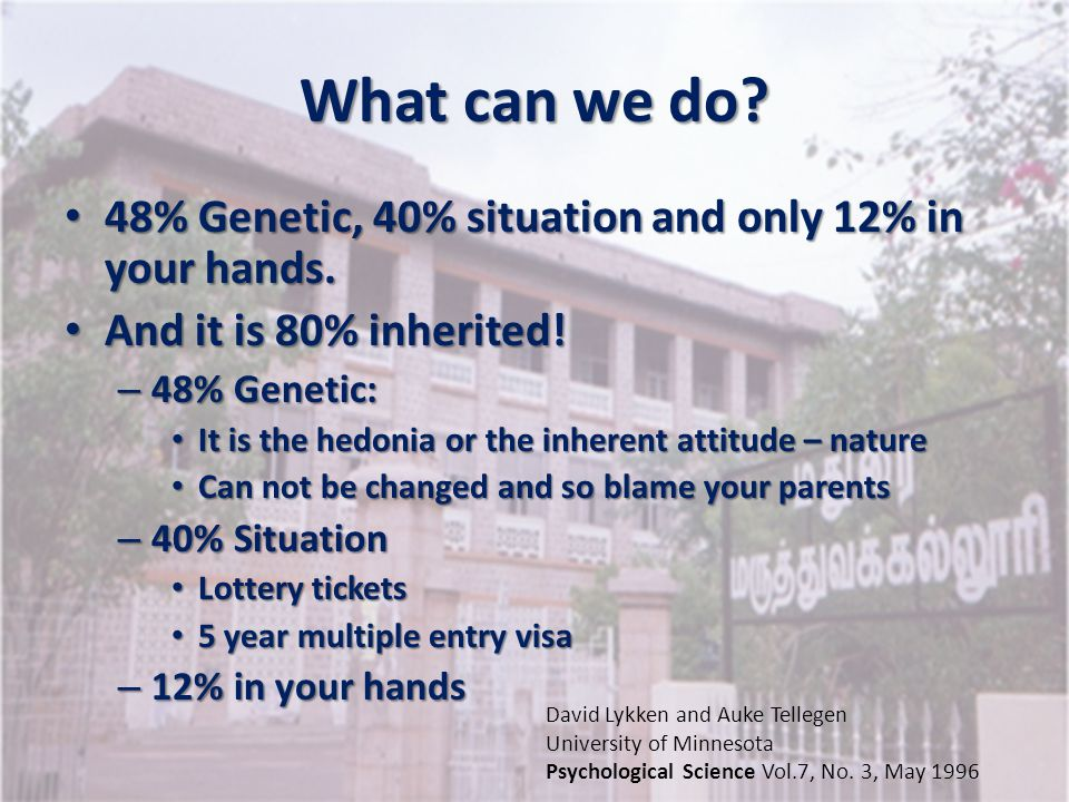 What can we do 48% Genetic, 40% situation and only 12% in your hands.