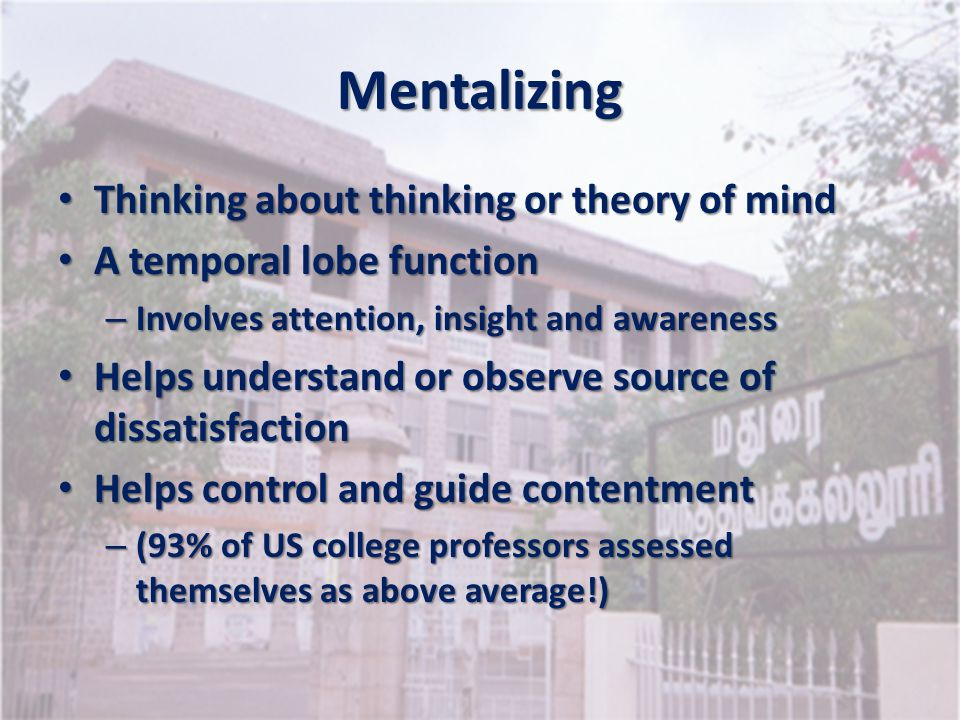 Mentalizing Thinking about thinking or theory of mind