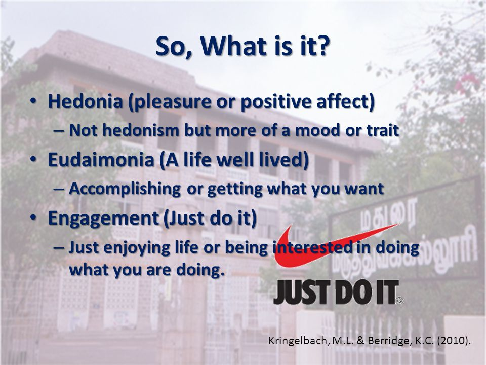 So, What is it Hedonia (pleasure or positive affect)