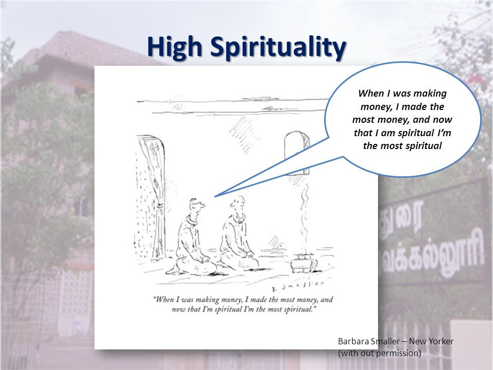 High Spirituality When I was making money, I made the most money, and now that I am spiritual I'm the most spiritual.