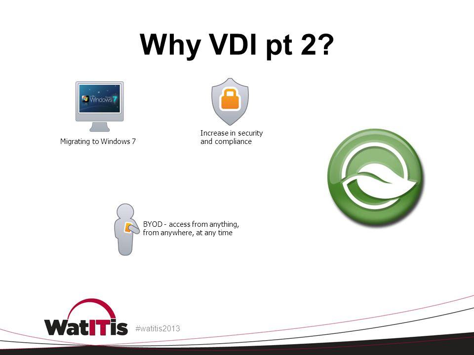 Why VDI pt 2 Migrating to Windows 7 #watitis2013
