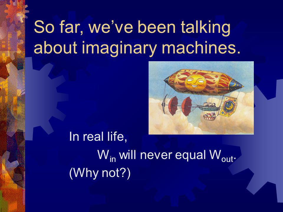 So far, we've been talking about imaginary machines.