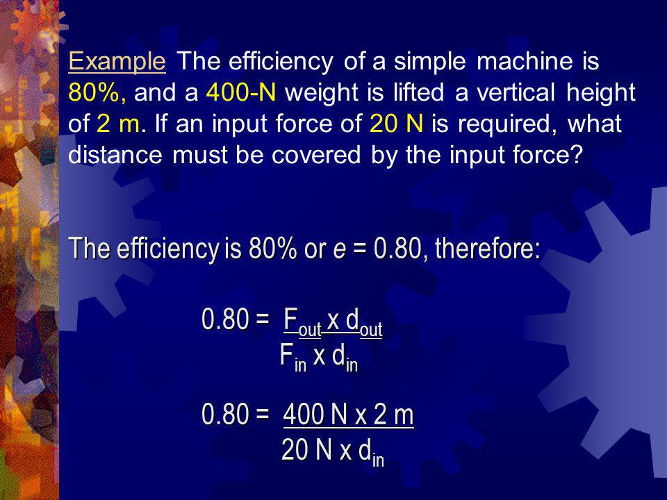 The efficiency is 80% or e = 0.80, therefore: 0.80 = Fout x dout