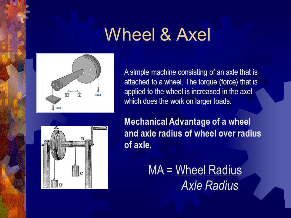 Wheel & Axel MA = Wheel Radius Axle Radius