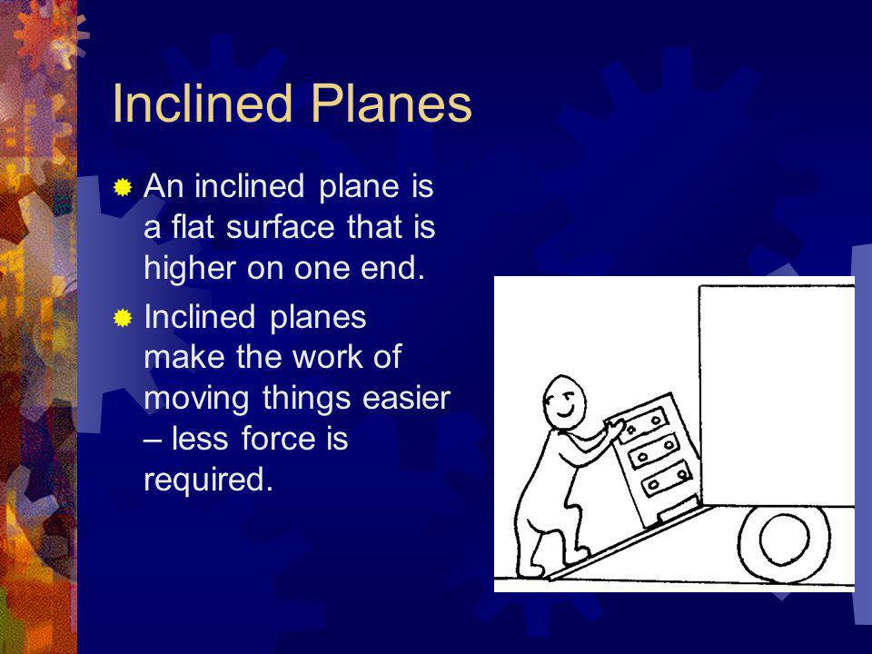 Inclined Planes An inclined plane is a flat surface that is higher on one end.