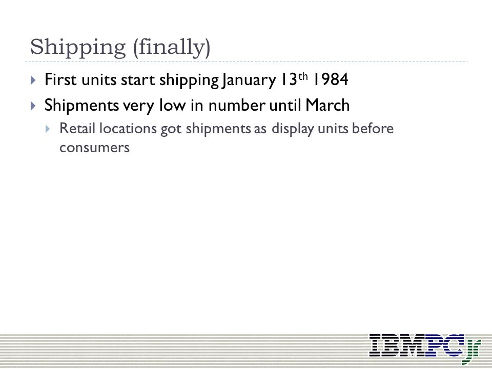 Shipping (finally) First units start shipping January 13th 1984
