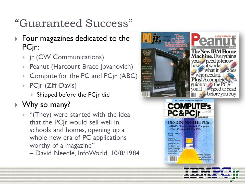 Guaranteed Success Four magazines dedicated to the PCjr:
