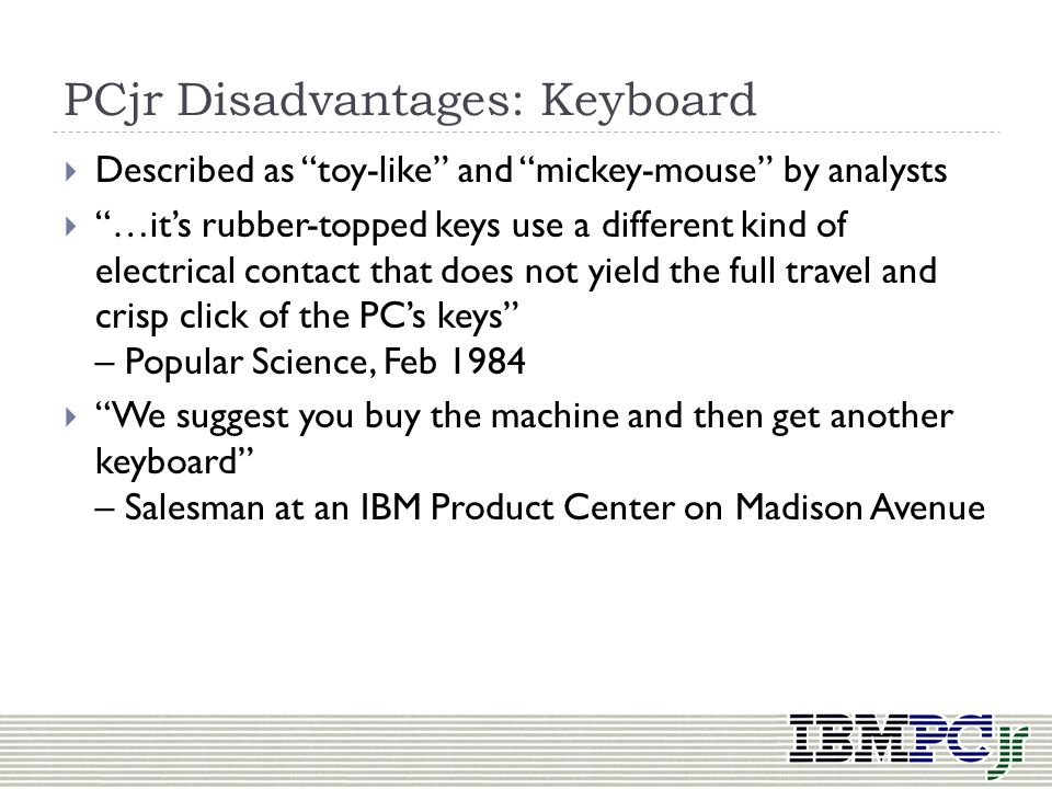 PCjr Disadvantages: Keyboard