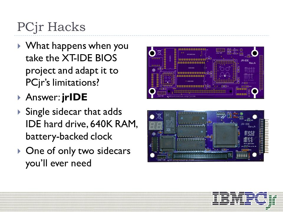PCjr Hacks What happens when you take the XT-IDE BIOS project and adapt it to PCjr's limitations