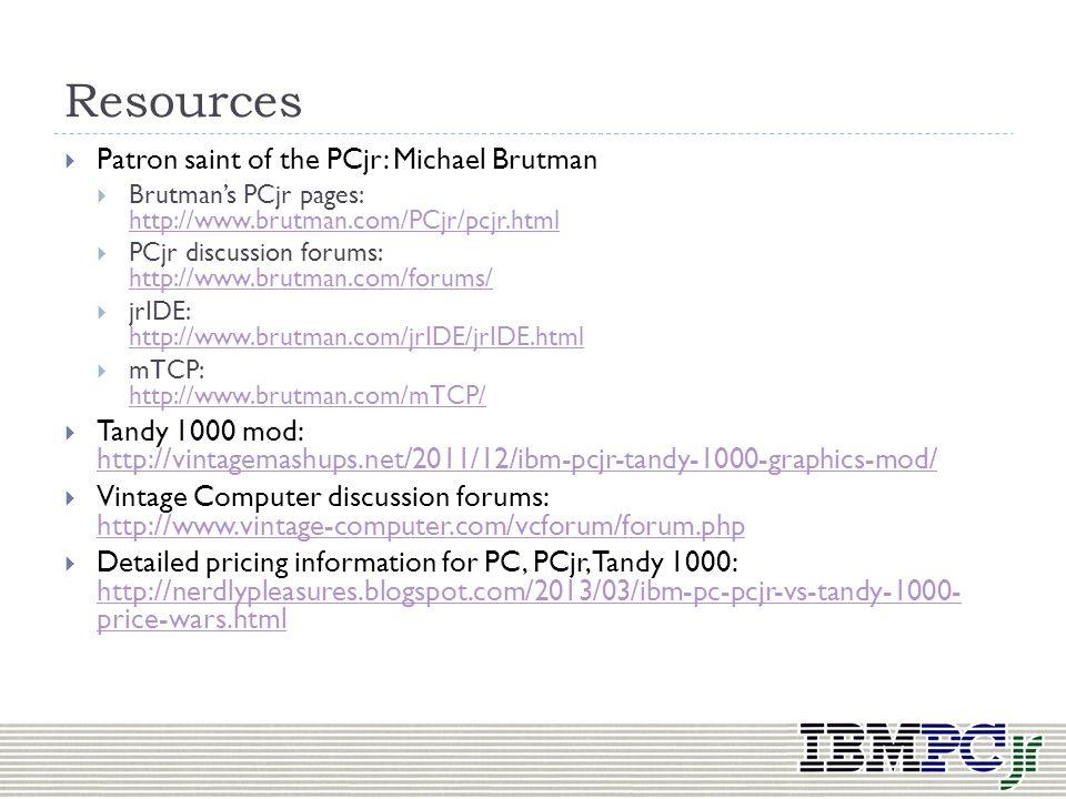Resources Patron saint of the PCjr: Michael Brutman
