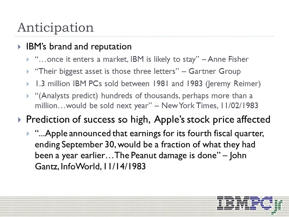 Anticipation IBM's brand and reputation. …once it enters a market, IBM is likely to stay – Anne Fisher.