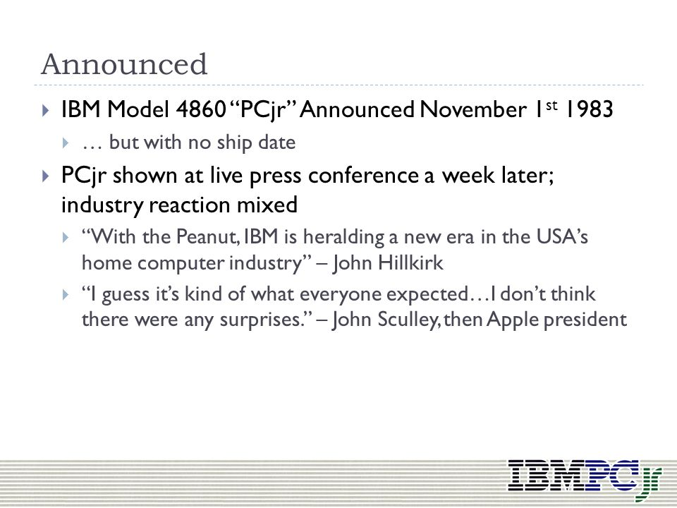 Announced IBM Model 4860 PCjr Announced November 1st 1983
