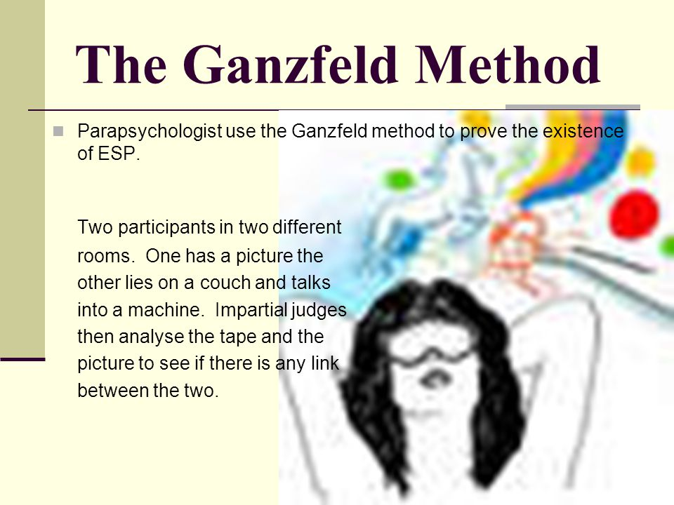 The Ganzfeld Method Two participants in two different