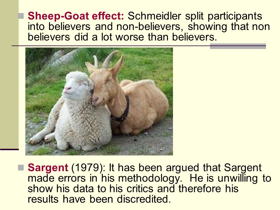 Sheep-Goat effect: Schmeidler split participants into believers and non-believers, showing that non believers did a lot worse than believers.