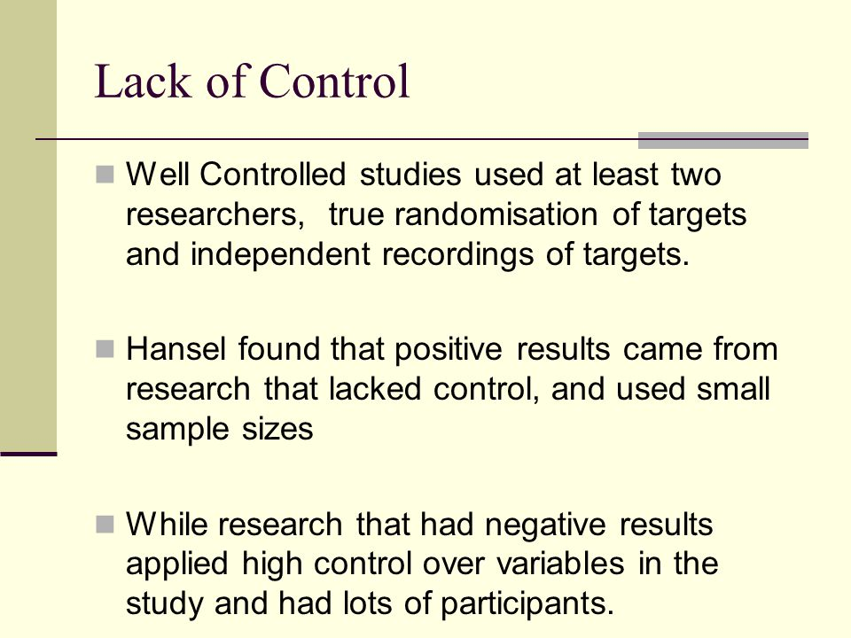 Lack of Control Well Controlled studies used at least two researchers, true randomisation of targets and independent recordings of targets.
