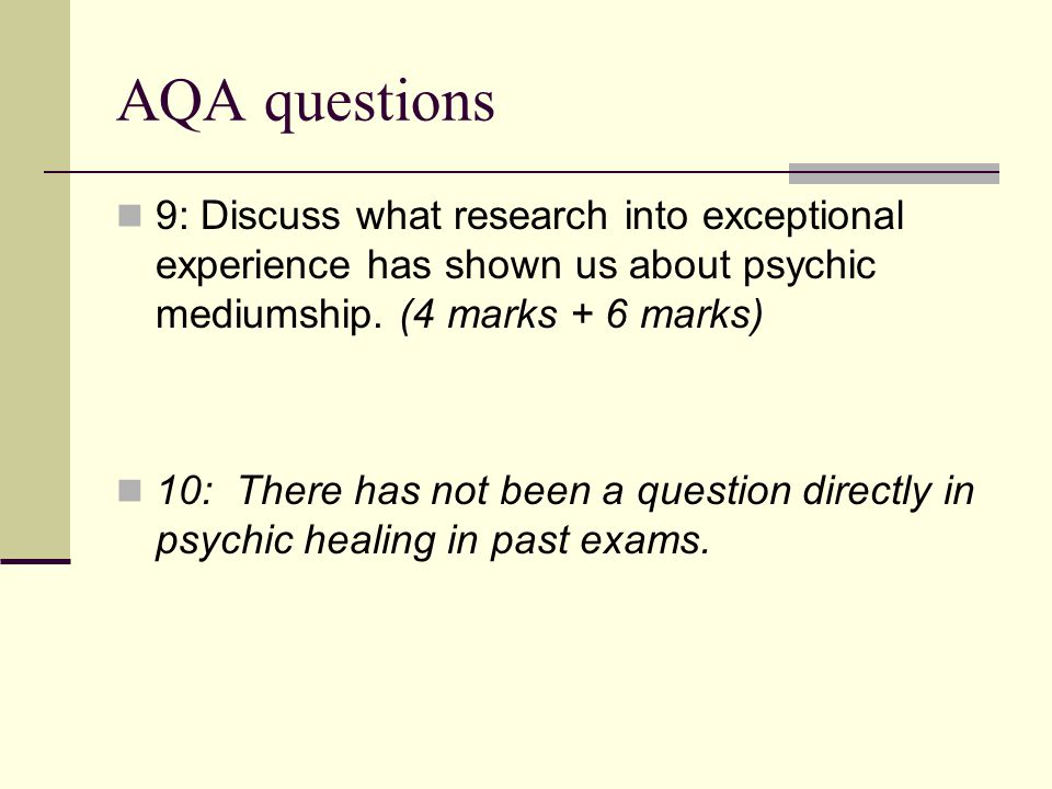 AQA questions 9: Discuss what research into exceptional experience has shown us about psychic mediumship. (4 marks + 6 marks)