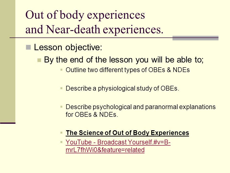 Out of body experiences and Near-death experiences.