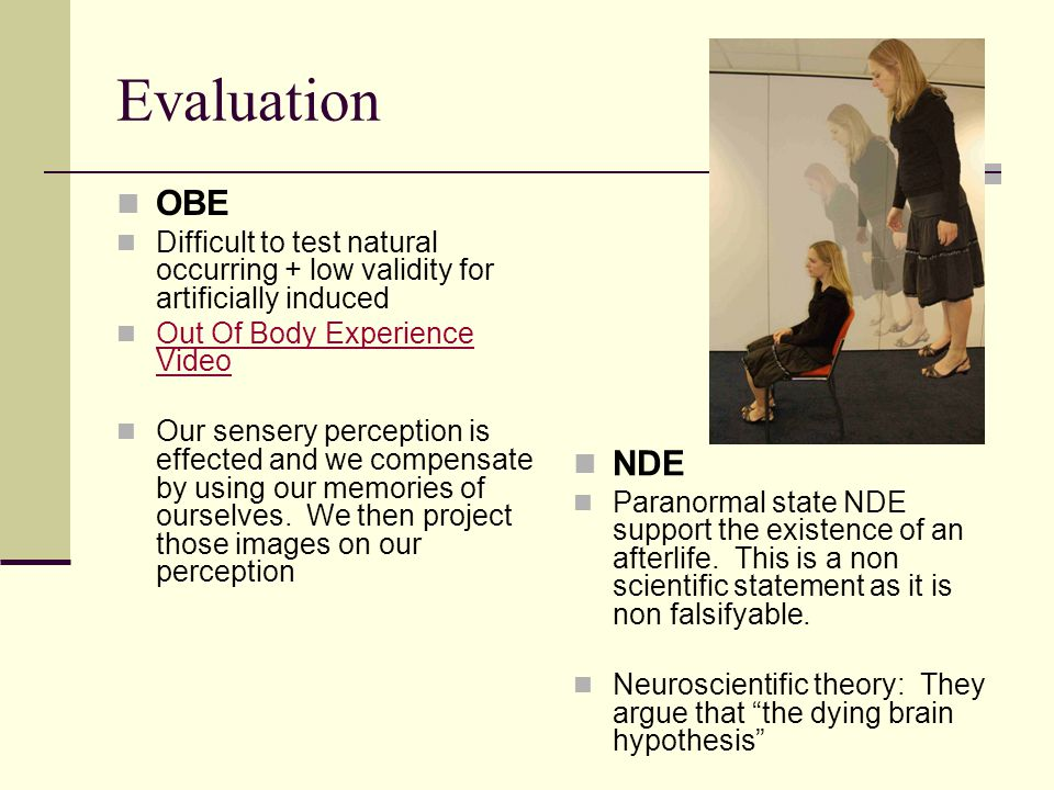 Evaluation OBE. Difficult to test natural occurring + low validity for artificially induced. Out Of Body Experience Video.