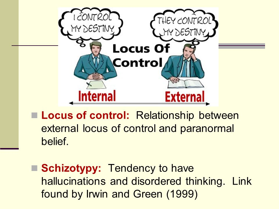 Locus of control: Relationship between external locus of control and paranormal belief.