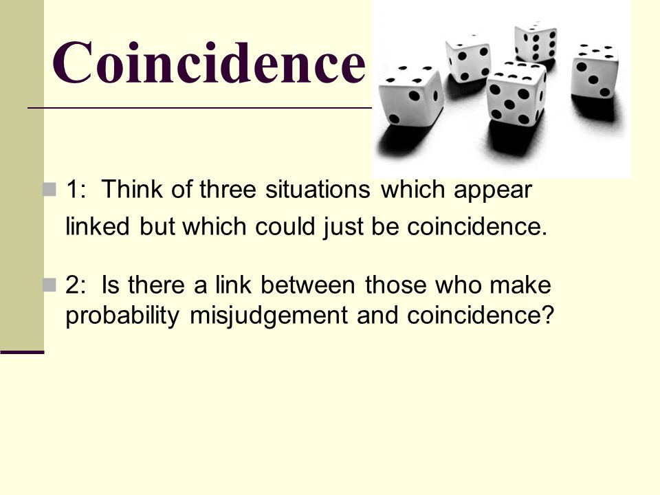 Coincidence 1: Think of three situations which appear