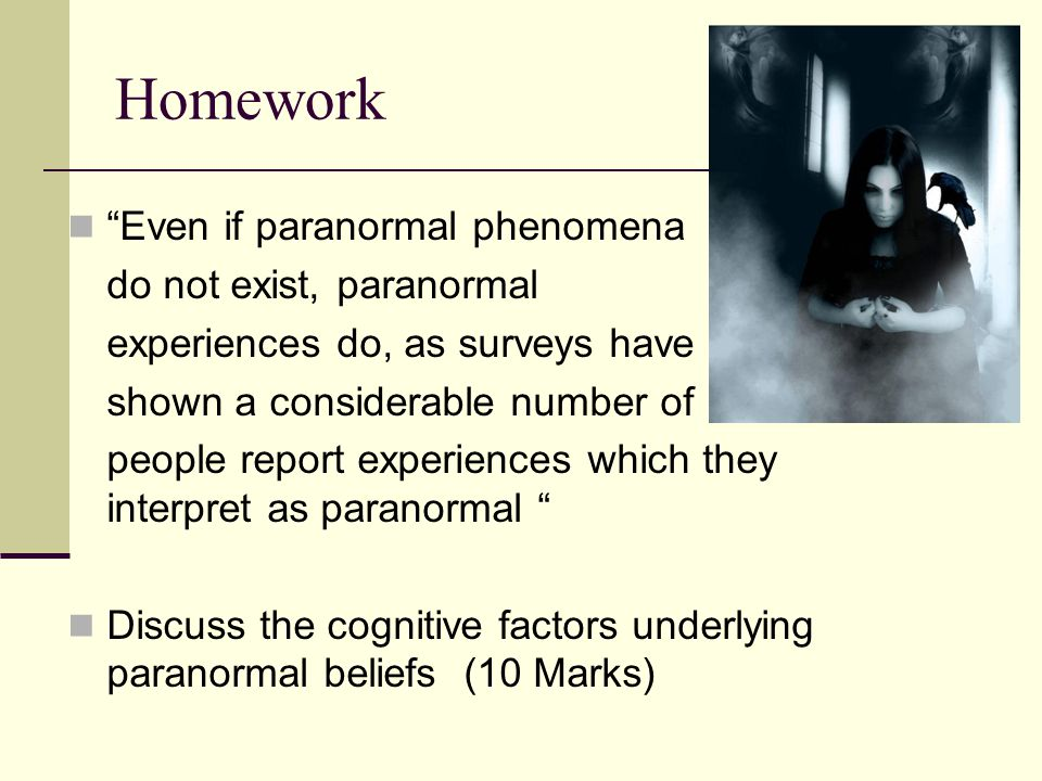 Homework Even if paranormal phenomena do not exist, paranormal