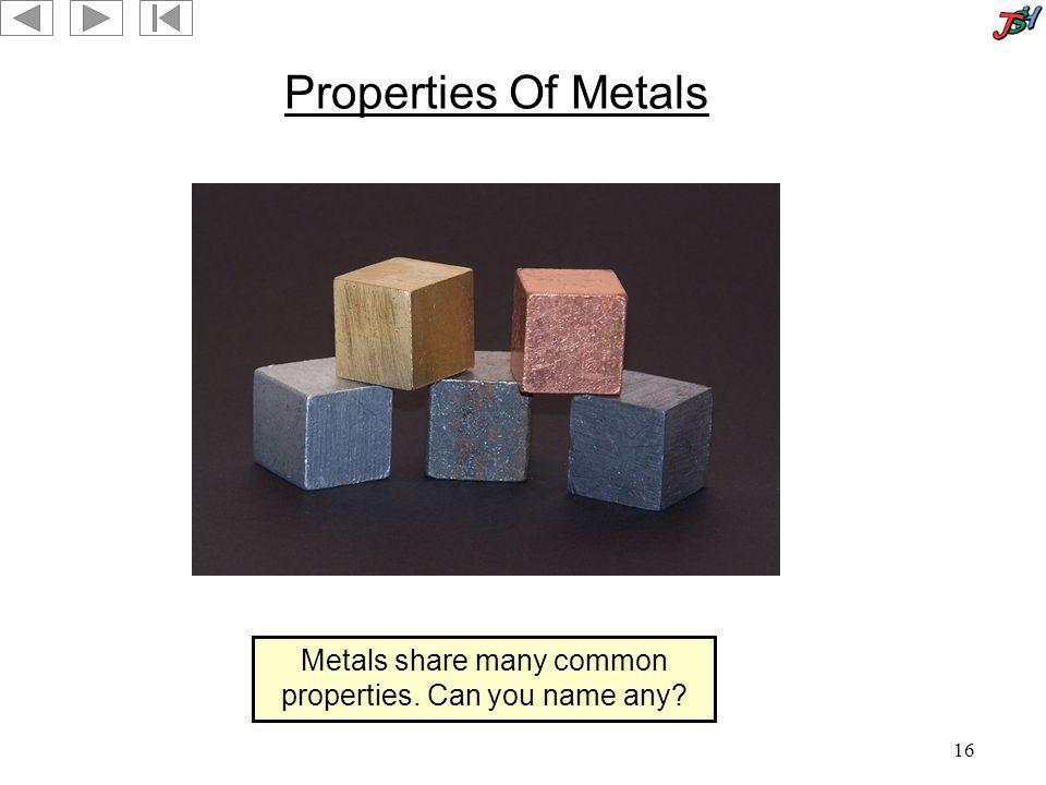 Metals share many common properties. Can you name any