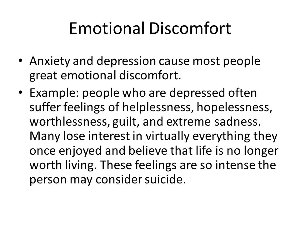 Emotional Discomfort Anxiety and depression cause most people great emotional discomfort.