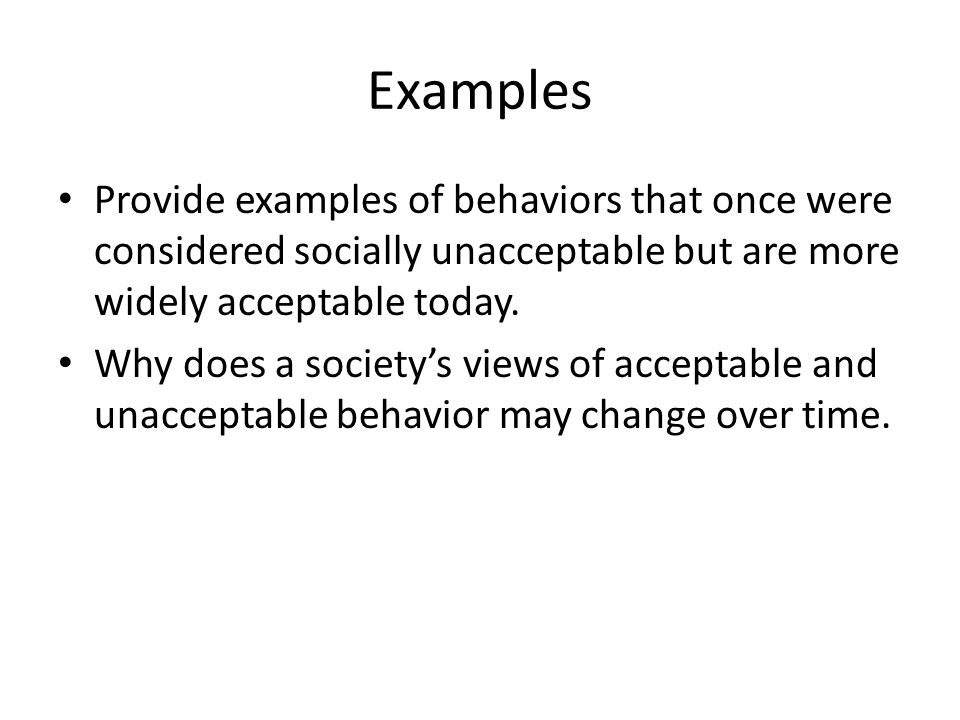 Examples Provide examples of behaviors that once were considered socially unacceptable but are more widely acceptable today.