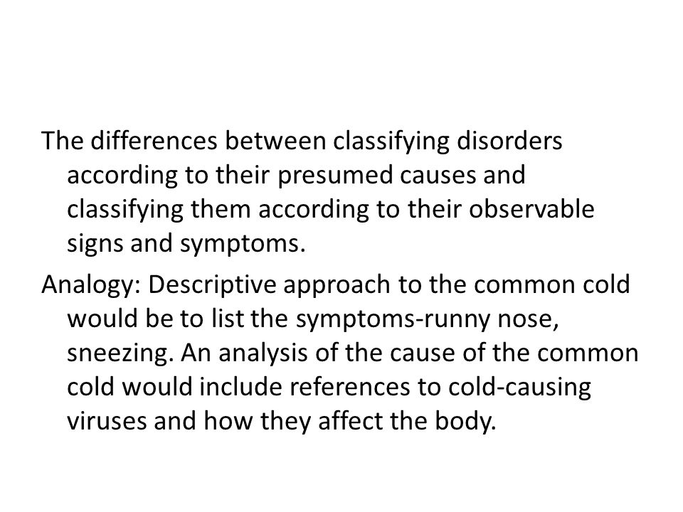 The differences between classifying disorders according to their presumed causes and classifying them according to their observable signs and symptoms.