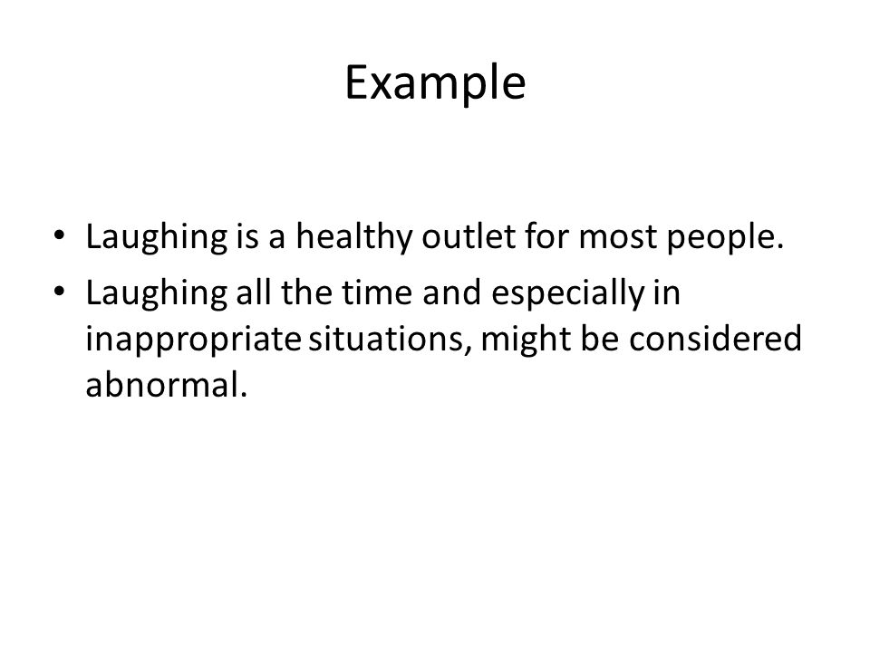Example Laughing is a healthy outlet for most people.