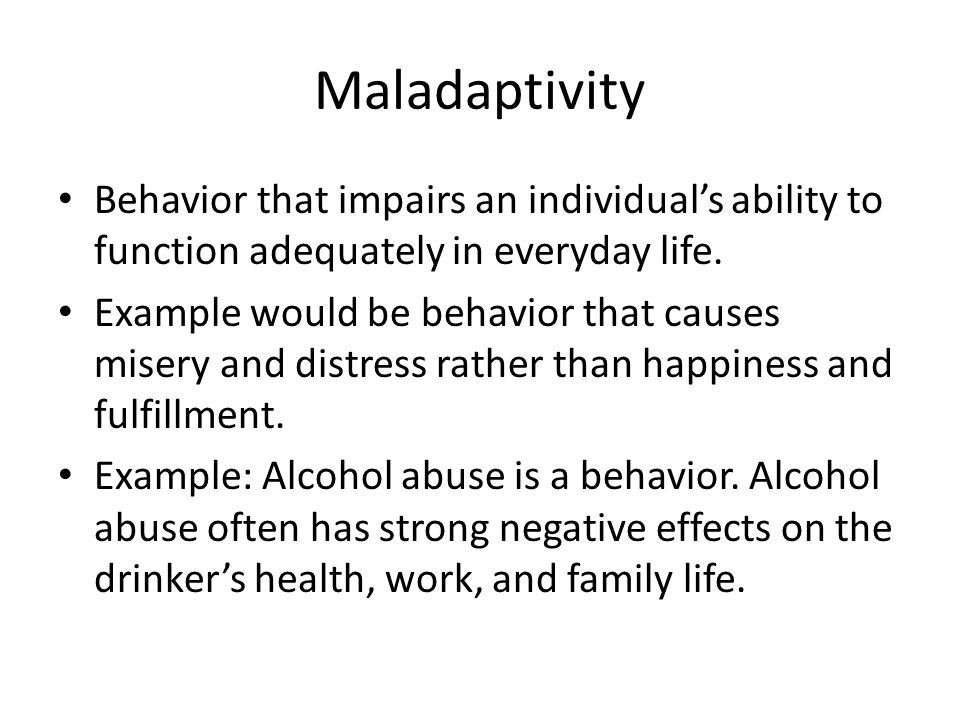 Maladaptivity Behavior that impairs an individual's ability to function adequately in everyday life.