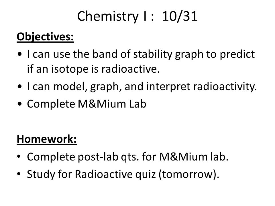 Chemistry I : 10/31 Objectives: