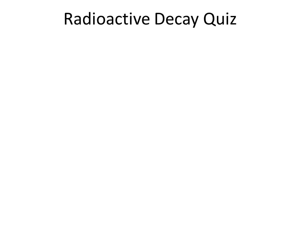 Radioactive Decay Quiz
