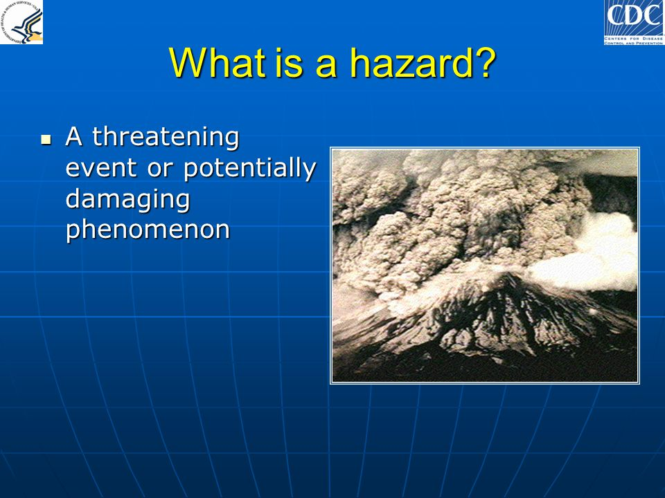 What is a hazard A threatening event or potentially damaging phenomenon