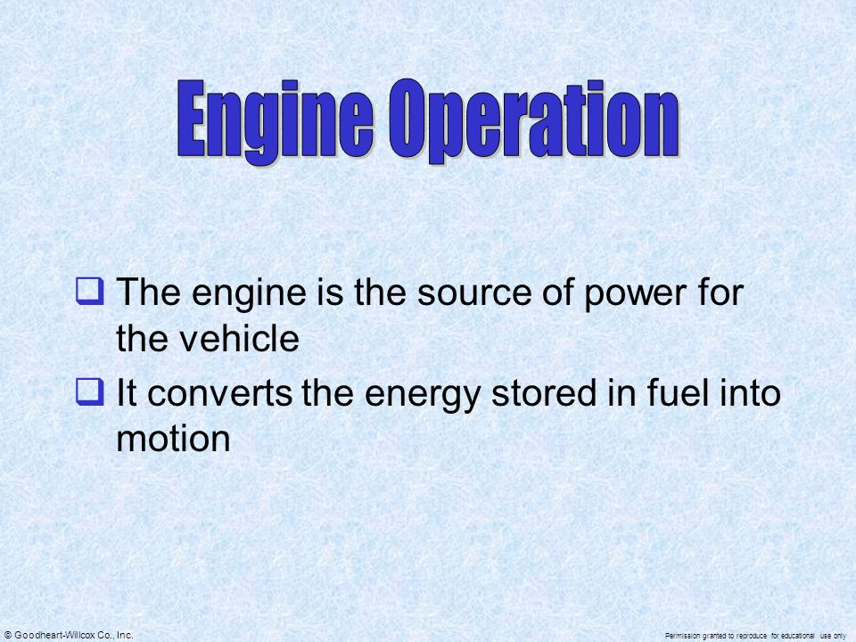 Engine Operation The engine is the source of power for the vehicle