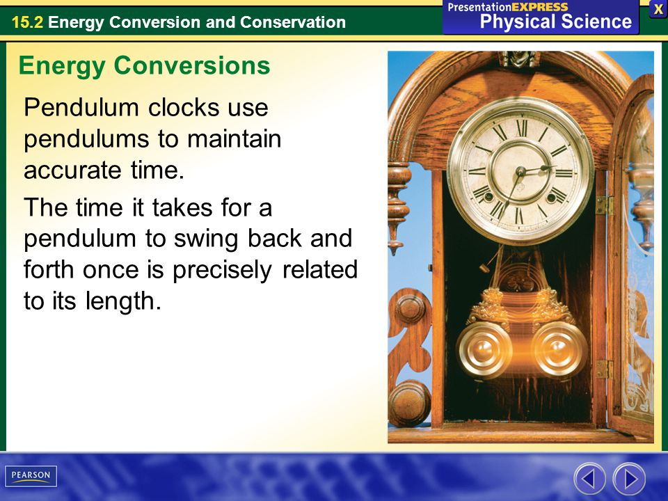 Energy Conversions Pendulum clocks use pendulums to maintain accurate time.