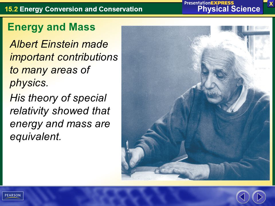 Energy and Mass Albert Einstein made important contributions to many areas of physics.