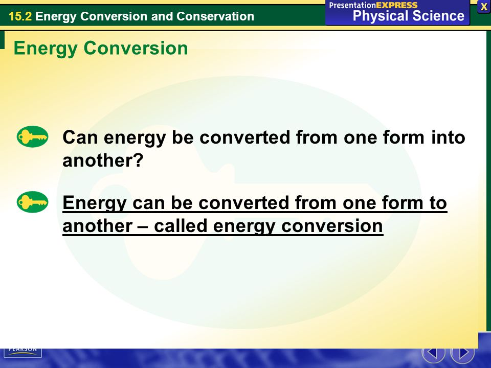 Energy Conversion Can energy be converted from one form into another.