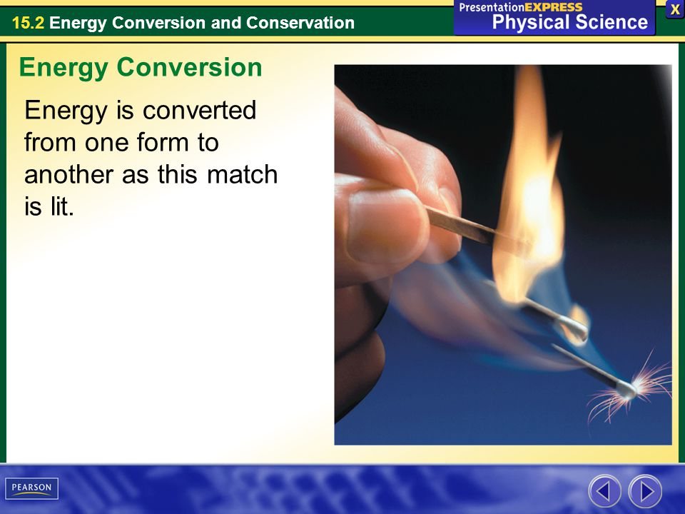 Energy Conversion Energy is converted from one form to another as this match is lit.
