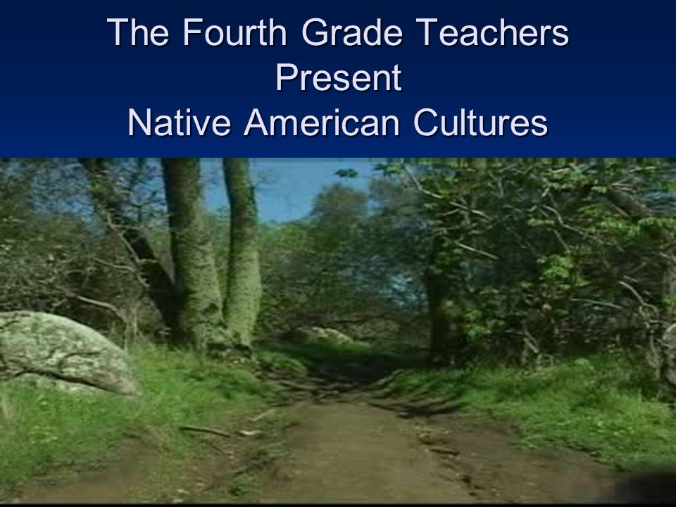 The Fourth Grade Teachers Present Native American Cultures