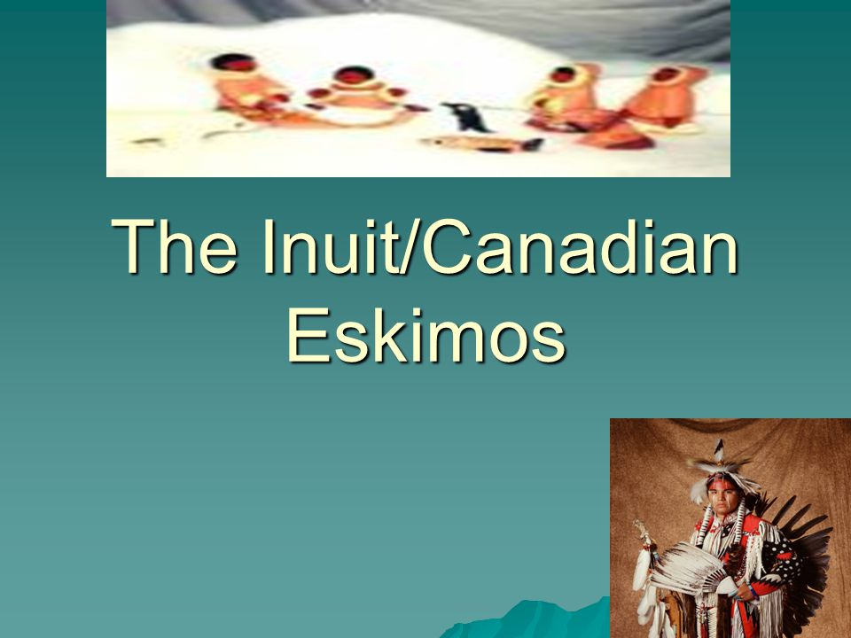 The Inuit/Canadian Eskimos