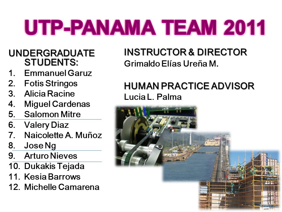 UTP-PANAMA TEAM 2011 INSTRUCTOR & DIRECTOR UNDERGRADUATE STUDENTS: