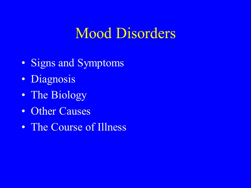 Mood Disorders Signs and Symptoms Diagnosis The Biology Other Causes