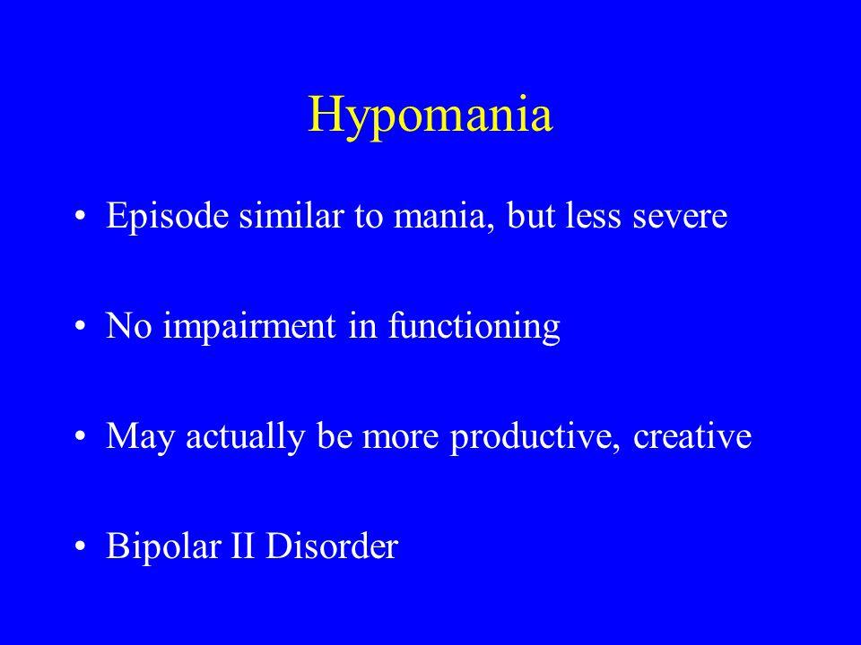 Hypomania Episode similar to mania, but less severe